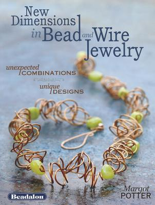 New Dimensions in Bead and Wire Jewelry By Potter, Margot